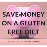 10 Tips On How To Save Money On A Gluten Free Diet – Dietitian Advice